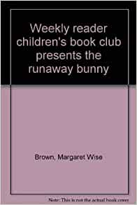 Weekly reader children's book club presents the runaway bunny: Margaret Wise Brown: Amazon.com