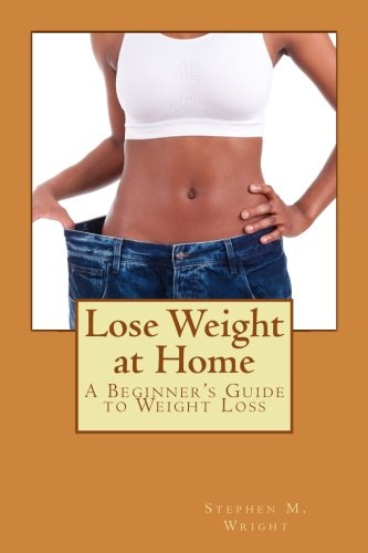 Lose Weight at Home: A Beginner's Guide to Weight Loss (At Home Exercises To Lose Weight For Beginners)