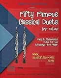 Fifty Famous Classical Duets for Oboe: Easy and Intermediate Duets for the Advancing Oboe Player