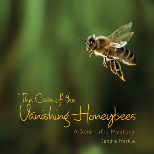 The Case of the Vanishing Honeybees: A Scientific Mystery (Sandra Markle's Science Discoveries) ()