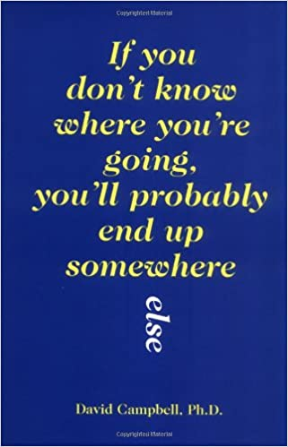 0d44d986568 If You Don't Know Where You're Going, You'll Probably End Up Somewhere Else  Paperback – Jul 1990
