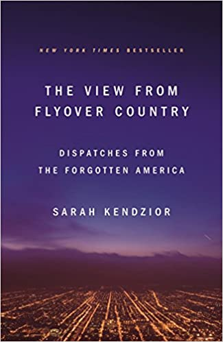 Dispatches from the Forgotten America The View from Flyover Country