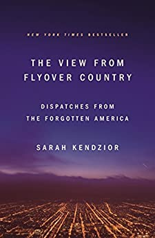 The View from Flyover Country: Dispatches from the Forgotten America by [Kendzior, Sarah]