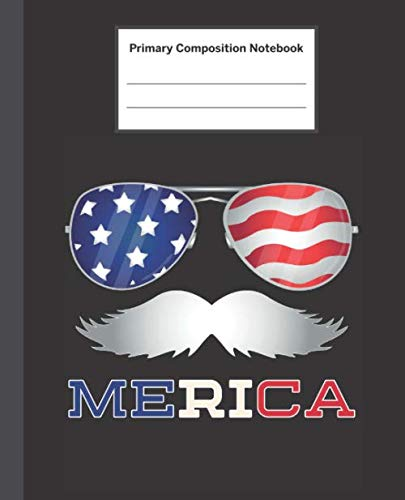 Primary Composition Notebook: Merica USA Flag Sunglasses and Moustache - Primary Composition Notebook with Picture Space / Composition Notebook ... Kindergarten, Preschool, 1st Grade, 2nd ()