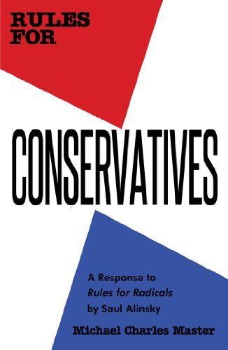 Rules for Conservatives: A Response to Rules for Radicals by Saul Alinsky (English Edition)