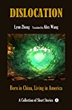 Dislocation: Born in China, Living in America (A collection of short stories Book 1)
