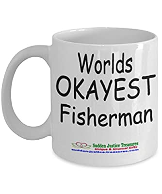 Worlds Okayest Fisherman White Mug Unique Birthday, Special Or Funny Occasion Gift. Best 11 Oz Ceramic Novelty Cup for Coffee, Tea, Hot Chocolate Or Toddy