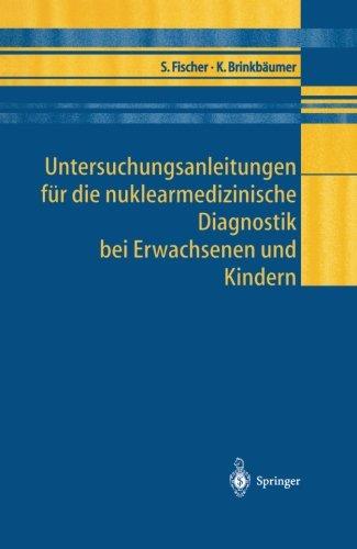 Untersuchungsanleitungen für die nuklearmedizinische Diagnostik bei Erwachsenen und Kindern (German Edition)