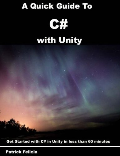 A Quick Guide to C# with Unity: Get Started with C# in Unity in less than 60 minutes (Volume 3)
