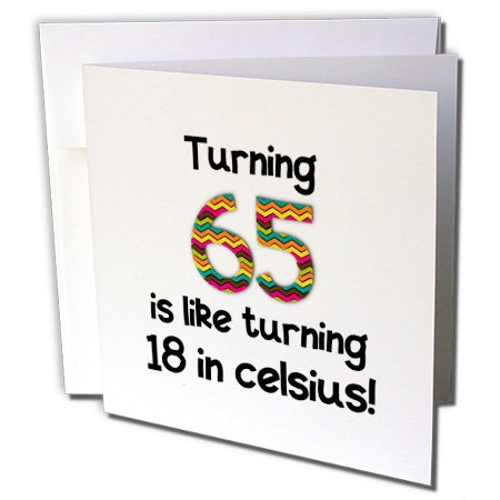 Turning 65 is like turning 18 in celsius - Greeting Card, 6 x 6 inches, single (gc_184964_5)