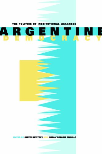 Argentine Democracy: The Politics of Institutional Weakness