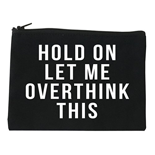 Hold On Let Me Over Think This Funny Saying Cosmetic Makeup Bag Black Medium