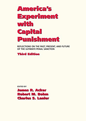 America's Experiment with Capital Punishment: Reflections on the Past, Present, and Future of the Ultimate Penal Sanction, Third Edition