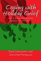 Coping with Holiday Grief: Can I Make the Holiday Season Disappear? Paperback