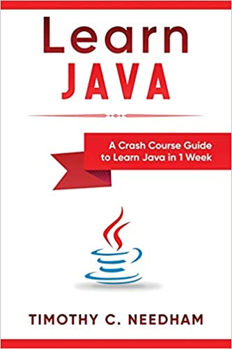 Learn Java: A Crash Course Guide to Learn Java in 1 Week Paperback – October 10, 2018