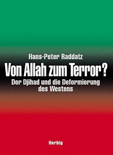 Von Allah zum Terror? Der Djihad und die Deformierung des Westens Gebundenes Buch – 1. September 2002 Hans P Raddatz Herbig F A 377662289X