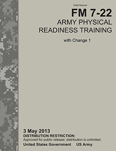 Army Physical Readiness Training: The Official U.S. Army Field Manual FM 7-22, C1 (3 May 2013)