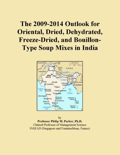 The 2009-2014 Outlook for Oriental, Dried, Dehydrated, Freeze-Dried, and Bouillon-Type Soup Mixes in India