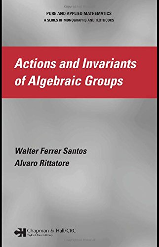 Actions and Invariants of Algebraic Groups (Chapman & Hall/CRC Monographs and Research Notes in Mathematics)