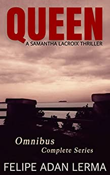 Queen, the Omnibus: A Samantha Lacroix Thriller by [Lerma, Felipe Adan]