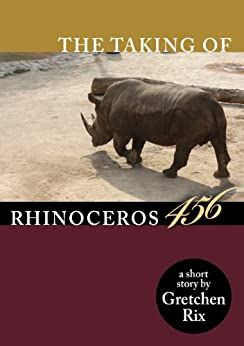 The Taking Of Rhinoceros 456 by [Rix, Gretchen]