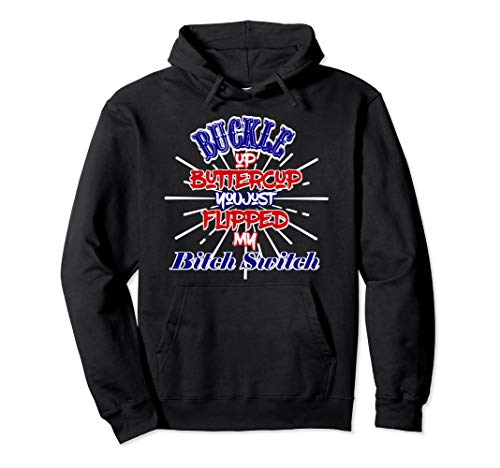Buckle Up Buttercup You Just Flipped My Bitch Switch Pullover Hoodie (Buckle Hooded Sweatshirt)