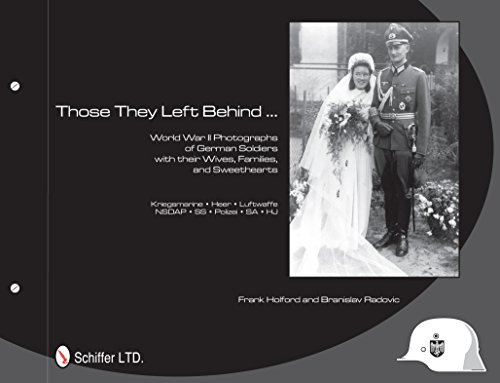 Those They Left Behind: World War II Photographs of German Soldiers with their Wives, Families, and Sweethearts - Kriegsmarine, Heer, Luftwaffe, NSDAP, SS, Polizei, SA, HJ