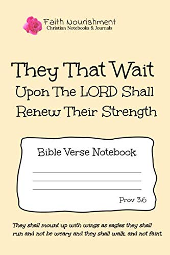 They That Wait Upon The Lord Shall Renew Their Strength: Bible Verse Notebook: Blank Journal Style Line Ruled Pages: Christian Writing Journal, Sermon ... or General Purpose Note Taking: 6 x 9 Size (They That Wait Upon The Lord Kjv)