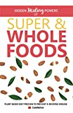 Books : Hidden Healing Powers of Super & Whole Foods: Plant Based Diet Proven To Prevent & Reverse Disease