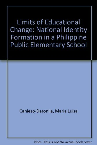 The Limits of Educational Change: National Identity Formation in a Philippine Public Elementary School Maria Luisa Canieso-Daronila