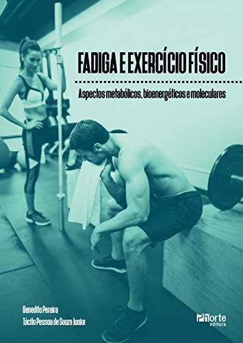 Fadiga e exercício físico: Aspectos metabólicos, bioenergéticos e moleculares (Portuguese Edition) por Benedito Pereira,de Junior, Tácito Pessoa Souza