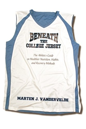 Beneath the College Jersey: The Athlete's Guide to Healthier Nutrition, Habits, and Recovery Methods (Volume 1) (Leafs Jersey)
