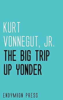 The Big Trip Up Yonder by [Kurt Vonnegut]