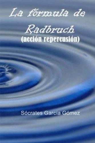 La fórmula de Radbruch: (acción repercusión) Tapa blanda – 16 ene 2016 Sócrates García Gómez Createspace Independent Pub 1523412429 Spanish: Adult Nonfiction