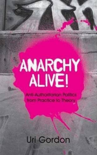 Anarchy Alive!: Anti-Authoritarian Politics From Practice to Theory by Uri Gordon (2008-01-20)