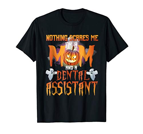 Nothing Scares Me Im A MOM, Dental Assistant Halloween Shirt -