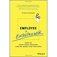Employee to Entrepreneur - the Mindset, Methods and Tools to Help You Earn Your Freedom and Do Work That Matters
