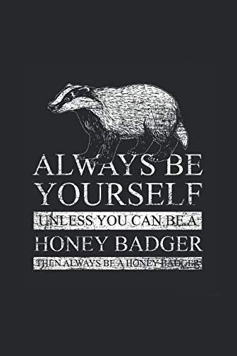 Honey Badger - Always Be Yourself: Dotted Bullet Notebook - Cute Animal Gift For Animal Lover