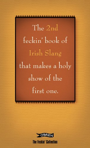 Read Online The 2nd Book of Feckin' Irish Slang: That Makes a Holy Show of the First One (The Feckin' Collection) PDF