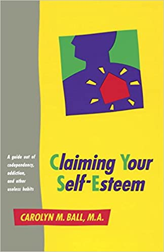 Claiming your self esteem a guide out of codependency addiction claiming your self esteem a guide out of codependency addiction and other useless habits carolyn m ball 9780890876459 amazon books sciox Gallery