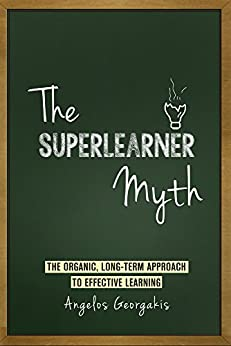 The Superlearner Myth: The Organic, Long-Term Approach to Effective Learning by [Georgakis, Angelos]
