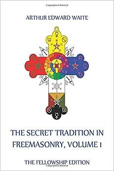 The Secret Tradition In Freemasonry, Volume 1
