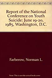 Report of the National Conference on Youth Suicide: June 19-20, 1985, Washington, D.C.