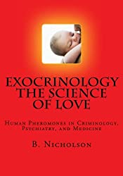 Exocrinology The Science of Love: Human Pheromones in Criminology, Psychiatry, and Medicine