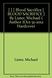 Blood Sacrifice Lister, Michael ( Author ) Oct-31-2012 Hardcover