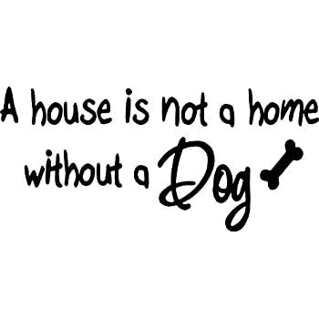 Amazoncom A House Is Not A Home Without A Dog Vinyl Lettering