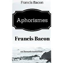 Aphorismes Francis Bacon: ( en langue française ) (French Edition)