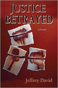 Justice Betrayed, A Novel