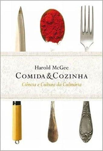 Comida & Cozinha: Ciencia e Cultura da Culinaria (Em Portugues do Brasil)