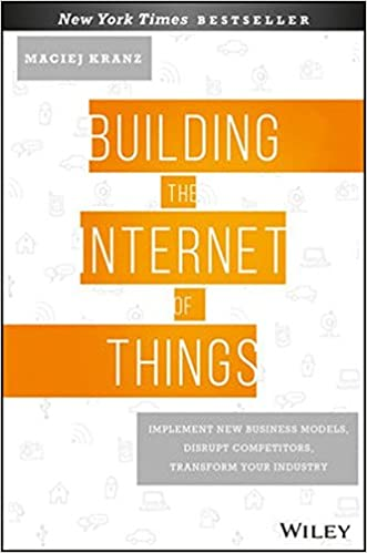 Building the Internet of Things: Implement New Business Models, Disrupt Competitors, Transform Your Industry: Amazon.es: Maciej Kranz: Libros en idiomas ...